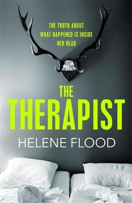 The Therapist: From the mind of a psychologist comes a chilling domestic thriller that gets under your skin. by Helene Flood