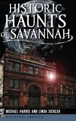 Historic Haunts of Savannah by Michael Harris