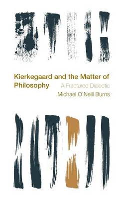 Kierkegaard and the Matter of Philosophy by Michael O'Neill Burns