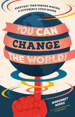 You Can Change the World!: Everyday Teen Heroes Making a Difference Everywhere by Margaret Rooke