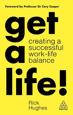 Get a Life!: Creating a Successful Work-Life Balance by Rick Hughes