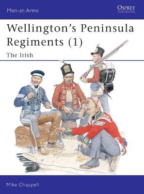 Wellington's Peninsula Regiments Irish v. 1 by Mike Chappell