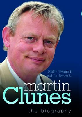Martin Clunes - the Biography by Stafford Hildred