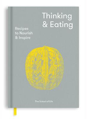 Thinking and Eating: Recipes to Nourish and Inspire by The School of Life