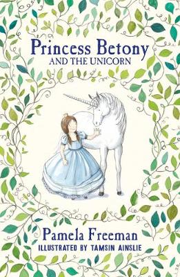 Princess Betony and the Unicorn (Book 1) by Pamela Freeman