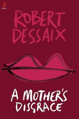 Mother's Disgrace by Robert Dessaix