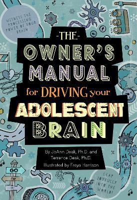 Owner's Manual for Driving Your Adolescent Brain by JoAnn Deak