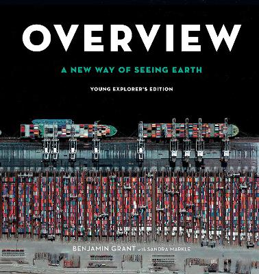 Overview, Young Explorer's Edition: A New Way of Seeing Earth by Benjamin Grant