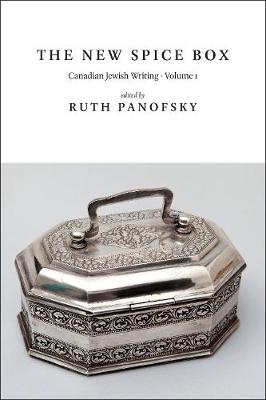 The New Spice Box: Canadian Jewish Writing, Volume 1 by Ruth Panofsky