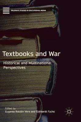 Textbooks and War: Historical and Multinational Perspectives by Eugenia Roldan Vera