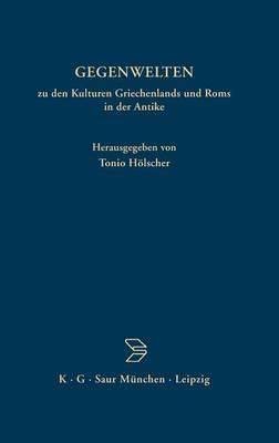Gegenwelten Zu Den Kulturen Griechenlands Und ROMs in Der Antike by Tonio Holscher