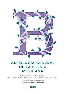 Antologia General de La Poesia Mexicana by Juan Domingo Arguelles