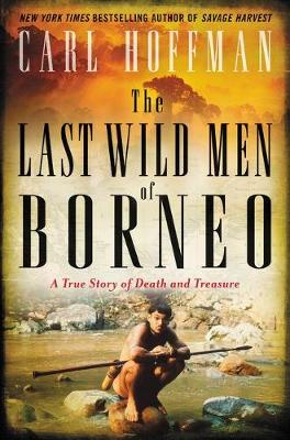 Last Wild Men of Borneo by Carl Hoffman