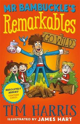 Mr Bambuckle's Remarkables: #3 Go Wild by Tim Harris