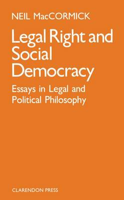 Legal Right and Social Democracy by Neil MacCormick