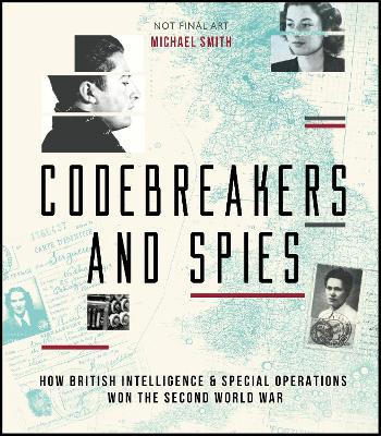 Codebreakers and Spies: How British Intelligence and Special Operations Won WWII by Michael Smith