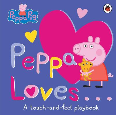 Peppa Loves: A Touch-and-Feel Playbook by Peppa Pig