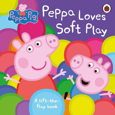 Peppa Pig: Peppa Loves Soft Play: A Lift-the-Flap Book by Peppa Pig