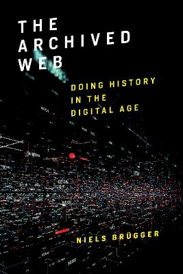 The Archived Web: Doing History in the Digital Age by Niels Brugger