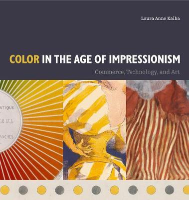 Color in the Age of Impressionism: Commerce, Technology, and Art book