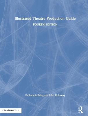 Illustrated Theatre Production Guide by John Ramsey Holloway