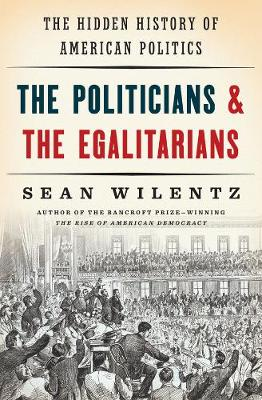 The Politicians and the Egalitarians by Sean Wilentz