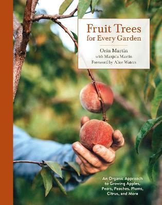 Fruit Trees for Every Garden: An Organic Approach to Growing Fruit from an Expert Gardener book