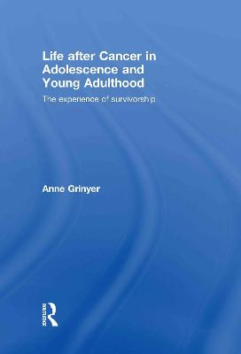 Life After Cancer in Adolescence and Young Adulthood by Anne Grinyer