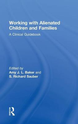 Working With Alienated Children and Families by Amy J. L. Baker