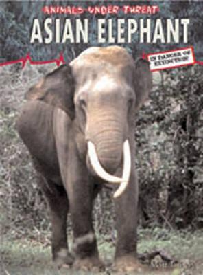 Animals Under Threat: Asian Elephant Hardback by Matt Turner