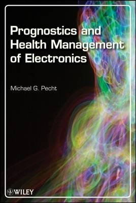 Prognostics and Health Management of Electronics by Michael G. Pecht