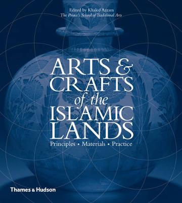 Arts and Crafts of the Islamic Lands by Khaled Azzam