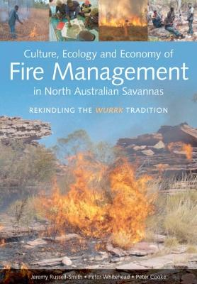 Culture, Ecology and Economy of Fire Management in North Australian Savannas by Jeremy Russell-Smith