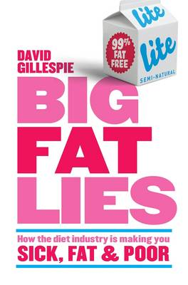 Big Fat Lies: How the Diet Industry is Making You Sick, Fat and Poor book