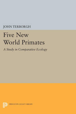Five New World Primates: A Study in Comparative Ecology by John Terborgh