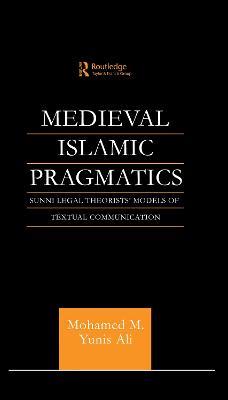 Medieval Islamic Pragmatics by Muhammad M. Yunis Ali