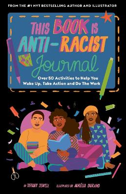 This Book Is Anti-Racist Journal: Over 50 activities to help you wake up, take action, and do the work book