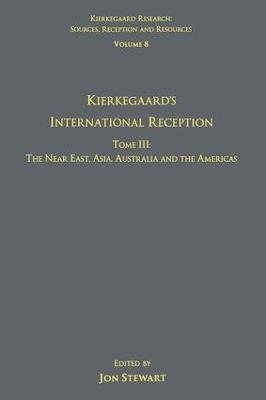 Kierkegaard's International Reception The Near East, Asia, Australia and the Americas Volume 8,Tome III by Jon Stewart