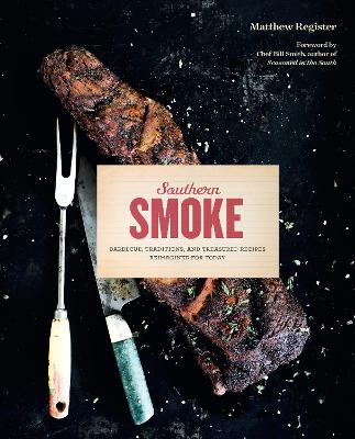 Southern Smoke: Barbecue, Traditions, and Treasured Recipes Reimagined for Today by Matthew Register