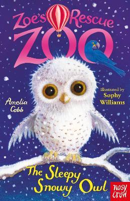 Zoe's Rescue Zoo: The Sleepy Snowy Owl by Amelia Cobb