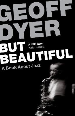 But Beautiful by Geoff Dyer