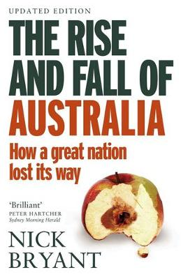 The Rise and Fall of Australia by Nick Bryant