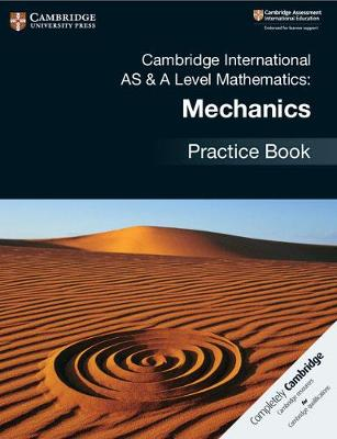 Cambridge International AS & A Level Mathematics: Mechanics Practice Book by Janet Dangerfield