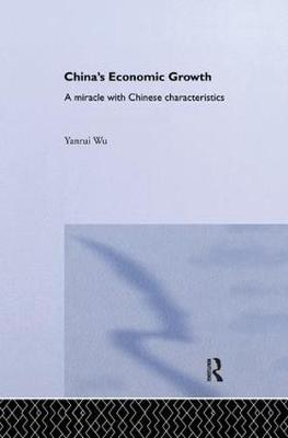 China's Economic Growth: A Miracle with Chinese Characteristics by Yanrui Wu