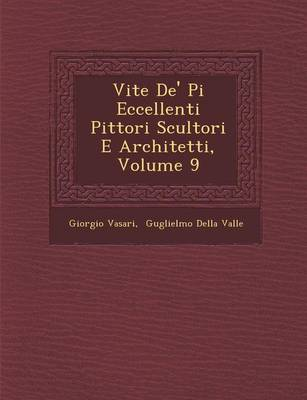 Vite de' Pi Eccellenti Pittori Scultori E Architetti, Volume 9 by Giorgio Vasari
