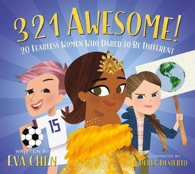 3 2 1 Awesome!: 20 Fearless Women Who Dared to Be Different by Eva Chen