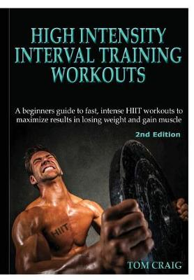 High Intensity Interval Training Workouts by Tom Craig