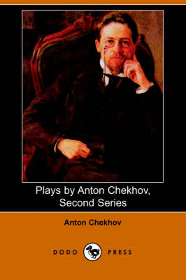 Plays by Anton Chekhov, Second Series by Anton Pavlovich Chekhov