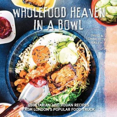 Wholefood Heaven in a Bowl by David Bailey