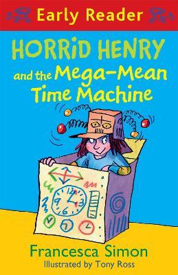Horrid Henry Early Reader: Horrid Henry and the Mega-Mean Time Machine by Francesca Simon